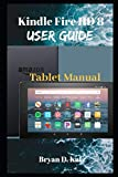 Kindle Fire HD 8 User Guide: A Step by Step Instructional Manual on the Newest Kindle Fire HD 8 Devices Amazon Fire Tablet, How To Set Up HD 8, Parental Control, with Tip and Tricks