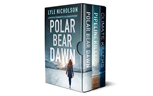 Polar Bear Dawn, Pipeline Killers, Climate Killers. Box set Volume One: The Detective Bernadette Callahan Mysteries (English Edition)