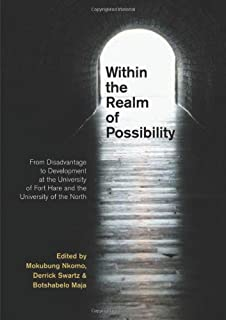 Within the Realm of Possibility: From Disadvantage to Development at the University of Fort Hare and the University of the...