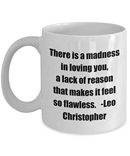N\A Klassische Kaffeetasse - Es ist EIN Wahnsinn, Dich zu lieben, EIN Mangel an Vernunft, der dafür sorgt, DASS es Sich so makellos anfühlt. -Leo Christopher- Großartig für Freunde oder Coll