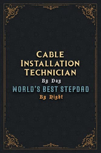 Cable Installation Technician Notebook Planner - Cable Installation Technician By Day World's...