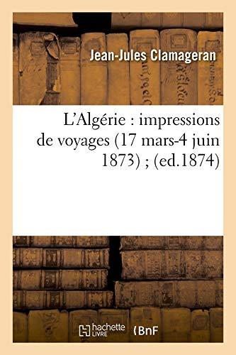 L'Algérie : impressions de voyages (17 mars-4 juin 1873) (ed.1874) PDF Books