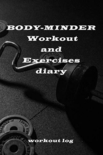 BODY-MINDER Workout and Exercise Journal (A Fitness Diary) , workout log : workout log diary fitness: BODY-MINDER Workout and Exercise Journal
