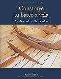 Construye tu barco a vela: Con el casco metálico, madera o fibra de vidrio