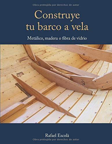 Construye tu barco a vela: Con el casco metálico, madera o fibra...