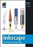 Inkscape: Praxiswissen für Einsteiger (mitp Anwendungen) (German Edition)...