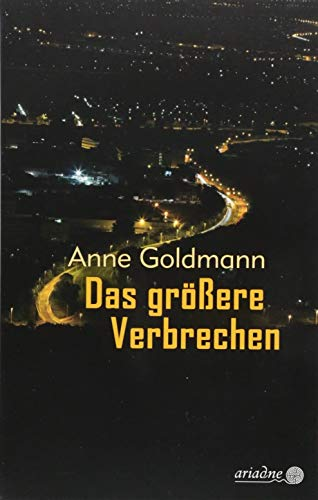 Buchseite und Rezensionen zu 'Das größere Verbrechen (Ariadne)' von Anne Goldmann