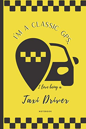 I'm a classic GPS I love being a taxi driver Notebook