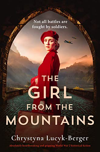 The Girl from the Mountains: Absolutely heartbreaking and gripping World War 2 historical fiction by [Chrystyna  Lucyk-Berger]