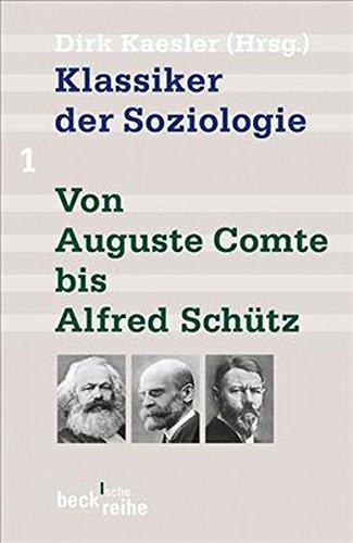 Klassiker der Soziologie Bd. 1: Von Auguste Comte bis Alfred Schütz (Beck'sche Reihe)