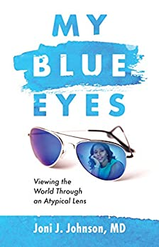My Blue Eyes: Viewing the World Through an Atypical Lens by [Joni J. Johnson MD]