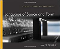Language of Space and Form: Generative Terms for Architecture by James F. Eckler(2012-02-07)