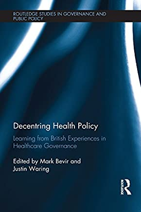 Decentring Health Policy: Learning from British Experiences in Healthcare Governance (Routledge Studies in Governance and Public Policy Book 31)