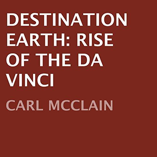 Destination Earth: Rise of The Da Vinci audiobook cover art