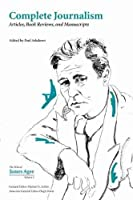 Complete Journalism: Articles, Book Reviews, and Manuscripts (Collected Works of James Agee)
