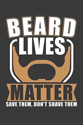 Beard Lives Matter: 120 Seiten (6x9 Zoll) Blanko Notizbuch für Bart Freunde I Vollbart Leeres Notizheft I Männerbart Zeichenbuch I Rasur Skizzenbuch