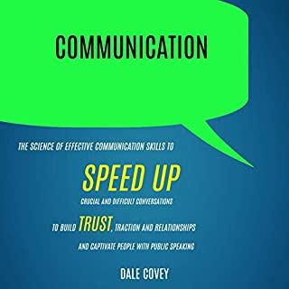 Communication: The Science of Effective Communication Skills to Speed Up Crucial and Difficult Conversations to Build Trust, Traction, and Relationships and Captivate People with Public Speaking audiobook cover art