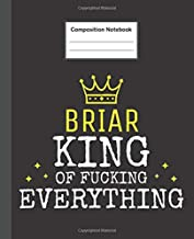BRIAR - King Of Fucking Everything: Blank Quote Composition Notebook College Ruled Name Personalized for Men. 110 Sheets /...