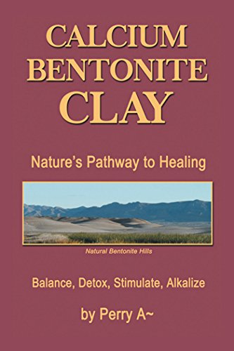 Calcium Bentonite Clay: Nature'S Pathway to Healing Balance, Detox, Stimulate, Alkalize (English Edition)
