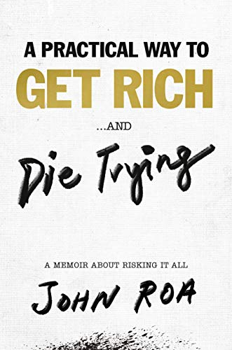 A Practical Way to Get Rich . . . and Die Trying: A Memoir About Risking It All