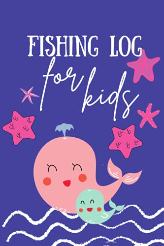 Fishing Log for Kids: Perfect to Track and Record all the Fishing Activities for kids   Gift for kids who are Fishing Enthusiasts