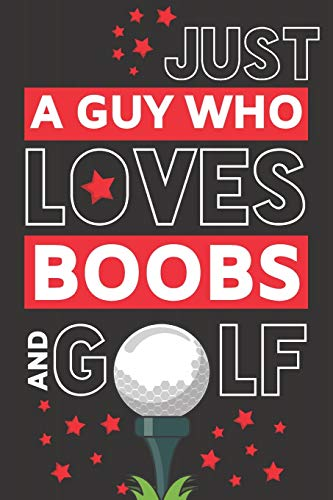 Just a Guy Who Loves Boobs and Golf: Funny Golf Gifts for Men & Dad... Black & Red Paperback Notebook or Journal