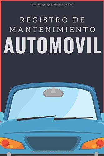 Registro De Mantenimiento Automóvil: Cuaderno de mantenimiento del automóvil con páginas prefabricadas, 100 páginas para el seguimiento de la revisión y mantenimiento de su vehículo