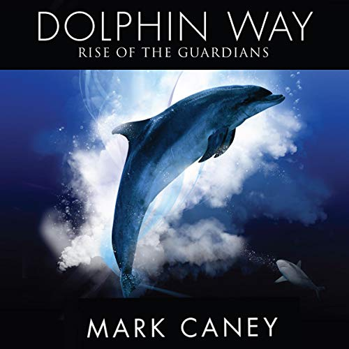 Dolphin Way: Rise of the Guardians Audiobook By Mark Caney cover art