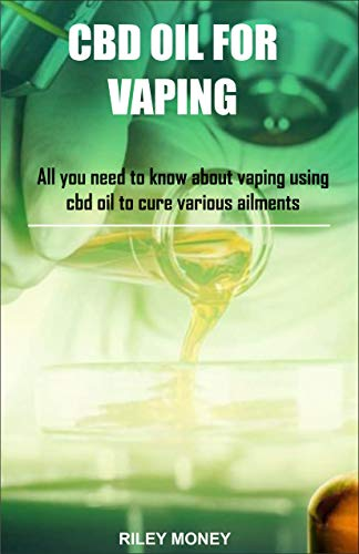 CBD OIL FOR VAPING: All you need to know...