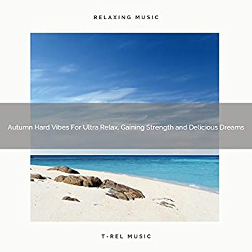 Autumn Hard Vibes For Ultra Relax, Gaining Strength and Delicious Dreams