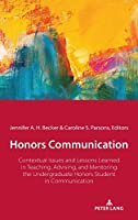 Honors Communication: Contextual Issues and Lessons Learned in Teaching, Advising, and Mentoring the Undergraduate Honors Student in Communication