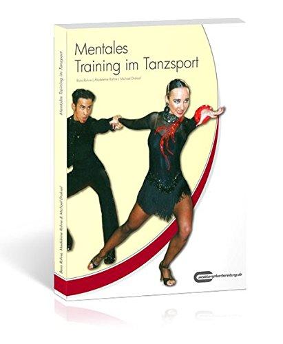 Mentales Training im Tanzsport: Das Praxishandbuch: Praxisratgeber für Trainer & Aktive
