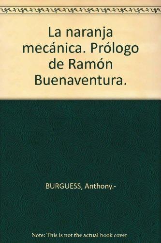 La naranja mecánica. Prólogo de Ramón Buenaventura. [Tapa blanda] by BURGUESS...