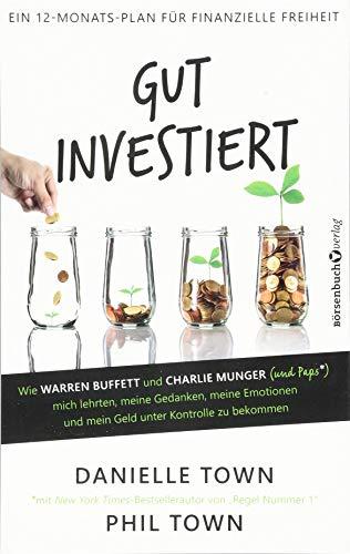 Gut investiert: Wie Warren Buffett und Charlie Munger (und Paps*) mich lehrten, meine Gedanken, meine Emotionen und mein Geld unter Kontrolle zu bekommen