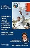 Cattolici Uniti: da 130 anni per benedire un'Italia nuova: Vere soluzioni contro falsi rimedi (Italian Edition)