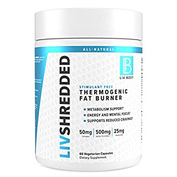LIV Body   LIV Shredded Thermogenic Fat Burner Stimulant Free   Increase Energy and Mental Focus   60 Vegetarian Capsules  Stimulant Free