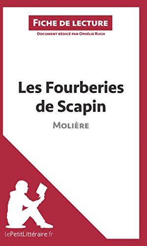 Les Fourberies de Scapin de Molière (Fiche de lecture): Résumé complet et analyse détaillée de l'oeuvre