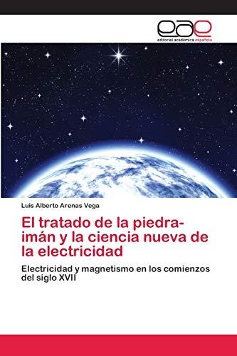 El tratado de la piedra-imán y la ciencia nueva de la electricidad:...