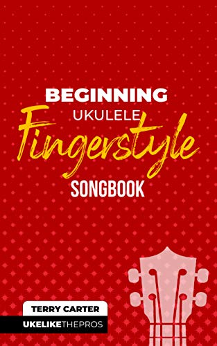 Beginning Ukulele Fingerstyle Songbook: Uke Like The Pros (English Edition)
