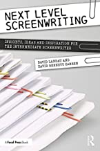 Next Level Screenwriting: Insights, Ideas and Inspiration for the Intermediate Screenwriter