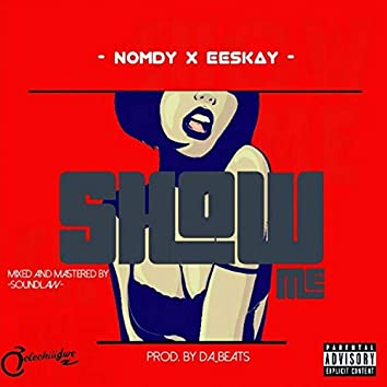 Show Me (feat. Eeskay)