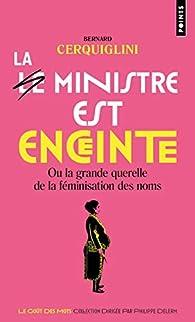 Le Ministre est enceinte. Ou la grande querelle de la féminisation des noms par Bernard Cerquiglini