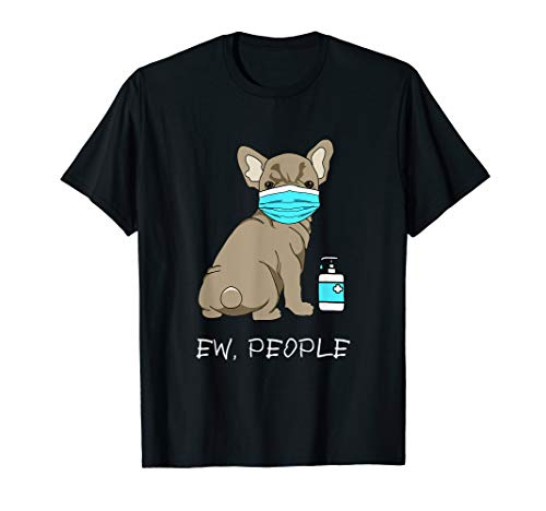 Ew People, Frenchie Bulldog Wearing Mask, Dog Lover T-Shirt