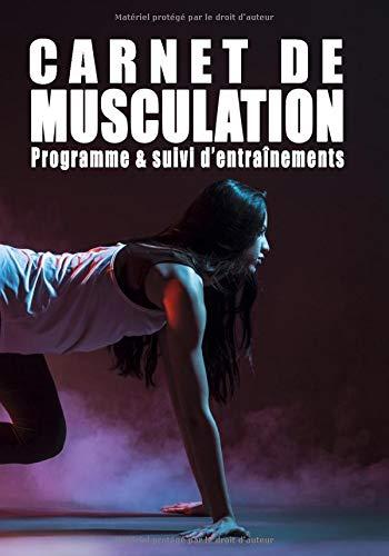 Carnet de Musculation Programme & suivi d'entraînements: Carnet de Musculation   suivi des entraînements   carnet de bord d'entraînement quotidien   Planifiez vos Routines   fitness, bodybuilding, Crossfit   Format 17,78 x 25,4 cm - 160 pages