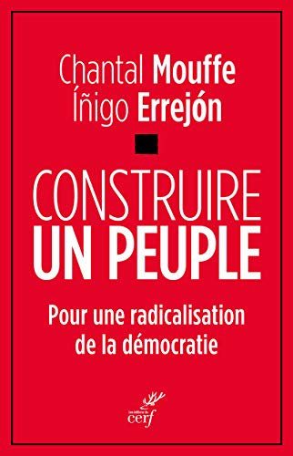 Construire un peuple: Pour une radicalisation de la démocratie (Idées)