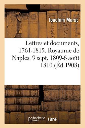 Lettres Et Documents, 1761-1815. Royaume de Naples, 9 Sept. 1809-6 Août 1810