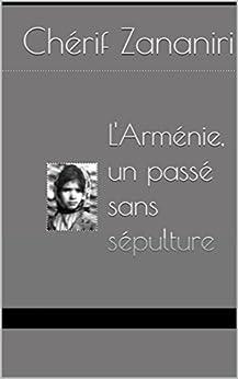 L'Arménie : un passé sans sépulture (French Edition)