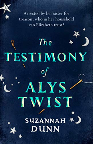 The Testimony of Alys Twist by [Suzannah Dunn]