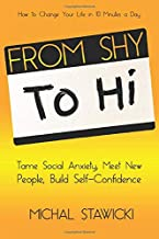From Shy to Hi: Tame Social Anxiety, Meet New People and Build  Self-Confidence (How to Change Your Life in 10 Minutes a Day)