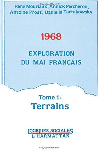1968 Exploration du Mai français: Tome 1 : Terrain (Logiques sociales)